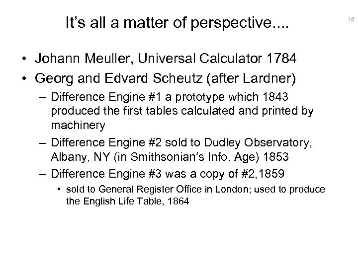 It's all a matter of perspective. . • Johann Meuller, Universal Calculator 1784 •
