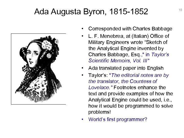 Ada Augusta Byron, 1815 -1852 • Corresponded with Charles Babbage • L. F. Menebrea,
