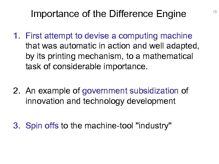 Importance of the Difference Engine 1. First attempt to devise a computing machine that
