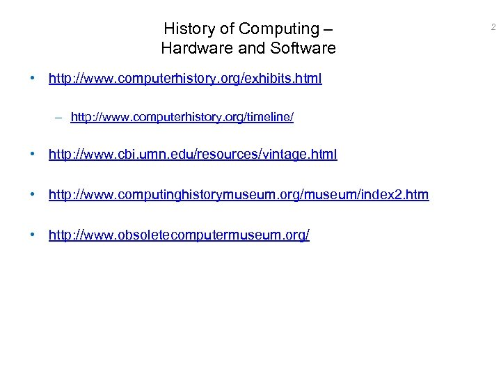 History of Computing – Hardware and Software • http: //www. computerhistory. org/exhibits. html –