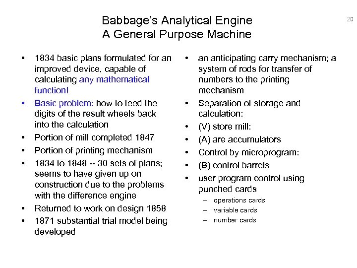 Babbage's Analytical Engine A General Purpose Machine • • 1834 basic plans formulated for