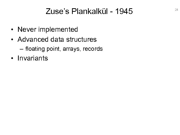 Zuse's Plankalkül - 1945 • Never implemented • Advanced data structures – floating point,