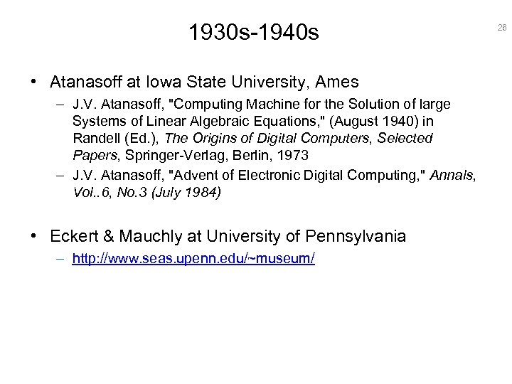 1930 s-1940 s • Atanasoff at Iowa State University, Ames – J. V. Atanasoff,