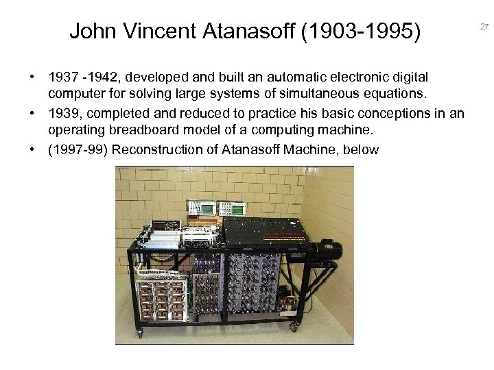 John Vincent Atanasoff (1903 -1995) • 1937 -1942, developed and built an automatic electronic
