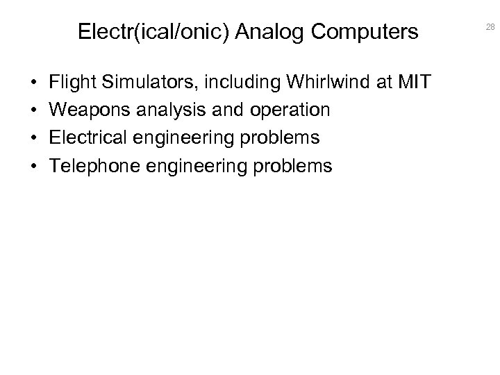 Electr(ical/onic) Analog Computers • • Flight Simulators, including Whirlwind at MIT Weapons analysis and