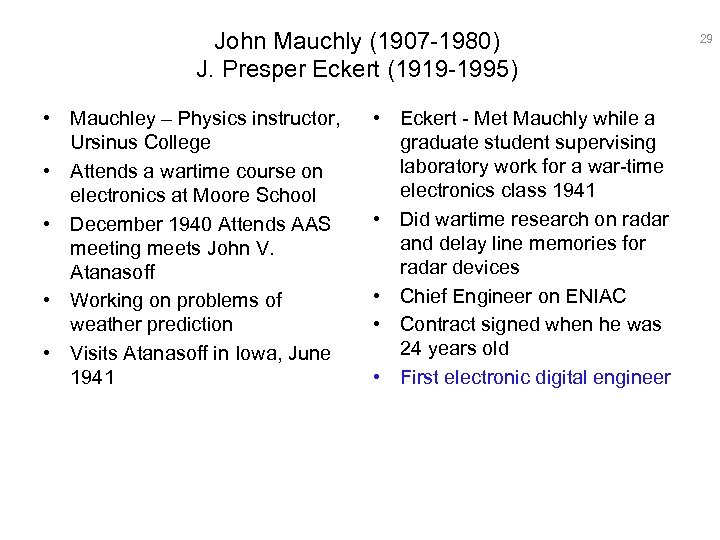 John Mauchly (1907 -1980) J. Presper Eckert (1919 -1995) • Mauchley – Physics instructor,
