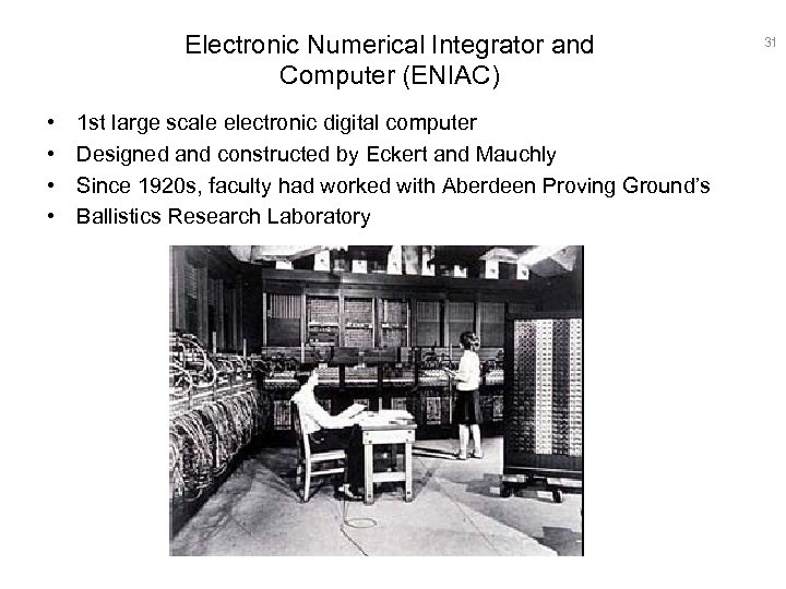Electronic Numerical Integrator and Computer (ENIAC) • • 1 st large scale electronic digital