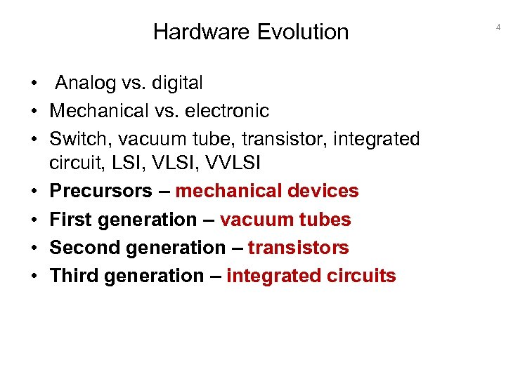 Hardware Evolution • Analog vs. digital • Mechanical vs. electronic • Switch, vacuum tube,