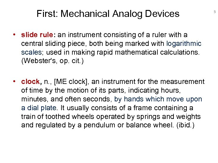 First: Mechanical Analog Devices • slide rule: an instrument consisting of a ruler with