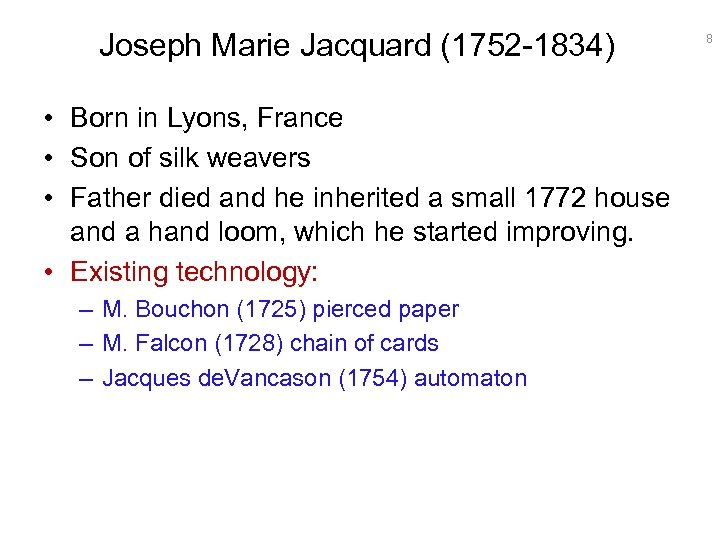 Joseph Marie Jacquard (1752 -1834) • Born in Lyons, France • Son of silk
