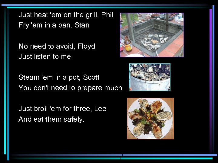 Just heat 'em on the grill, Phil Fry 'em in a pan, Stan No