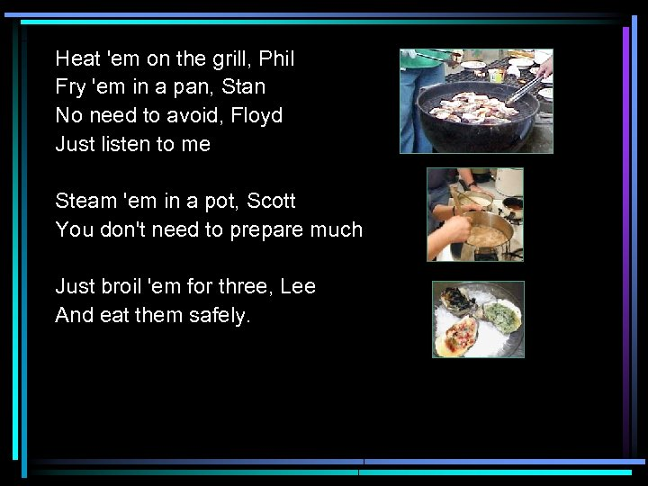 Heat 'em on the grill, Phil Fry 'em in a pan, Stan No need