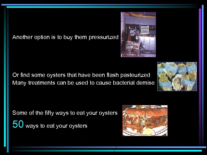 Another option is to buy them pressurized Or find some oysters that have been