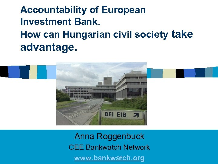 Accountability of European Investment Bank. How can Hungarian civil society take advantage. Anna Roggenbuck