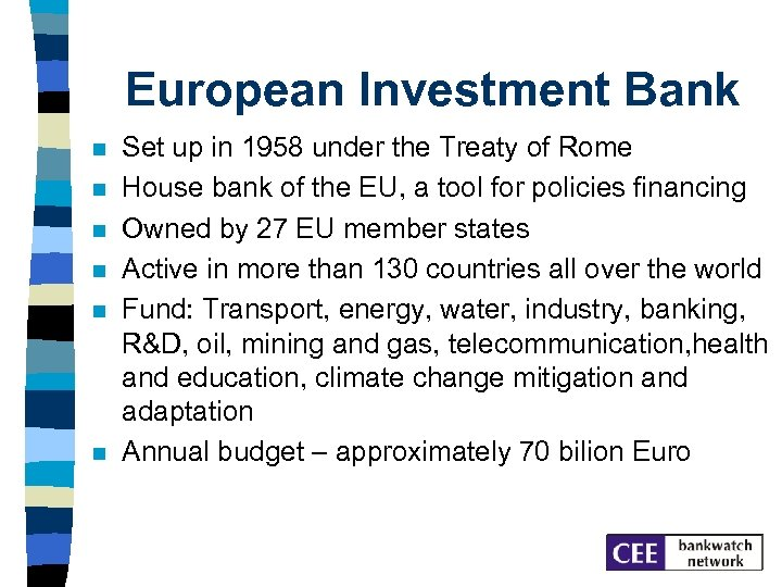 European Investment Bank n n n Set up in 1958 under the Treaty of