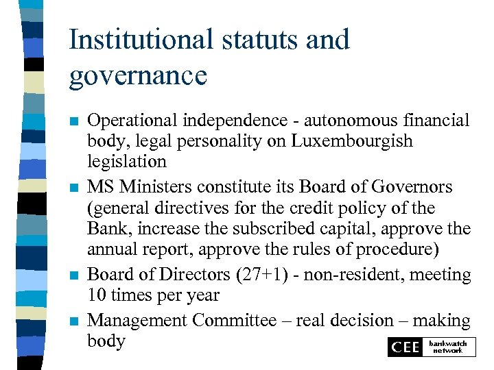 Institutional statuts and governance n n Operational independence - autonomous financial body, legal personality
