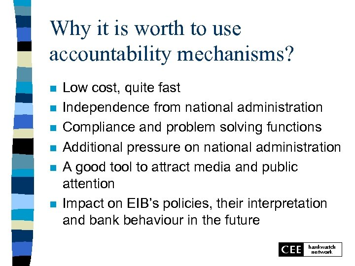 Why it is worth to use accountability mechanisms? n n n Low cost, quite