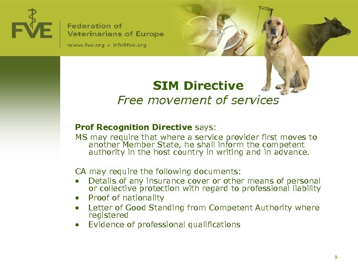 SIM Directive Free movement of services Prof Recognition Directive says: MS may require that