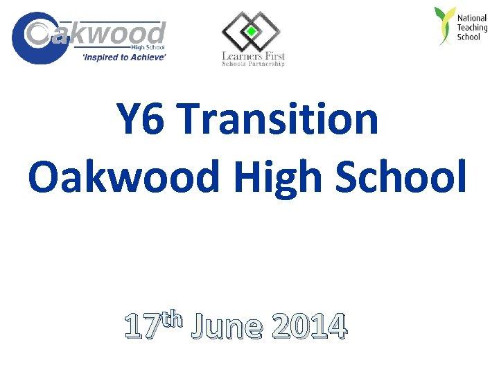 Y 6 Transition Oakwood High School th 17 June 2014