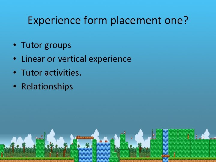 • • Experience form placement one? Tutor groups Linear or vertical experience Tutor