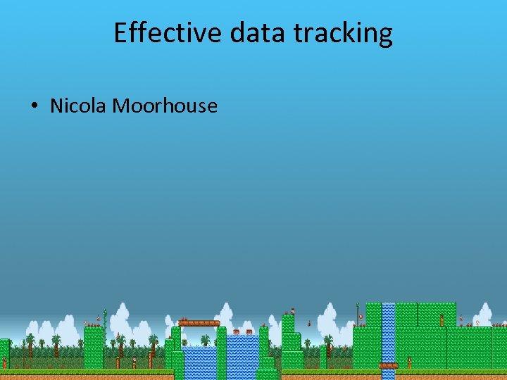 Effective data tracking • Nicola Moorhouse
