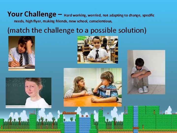 Your Challenge – Hard working, worried, not adapting to change, specific needs, high flyer,