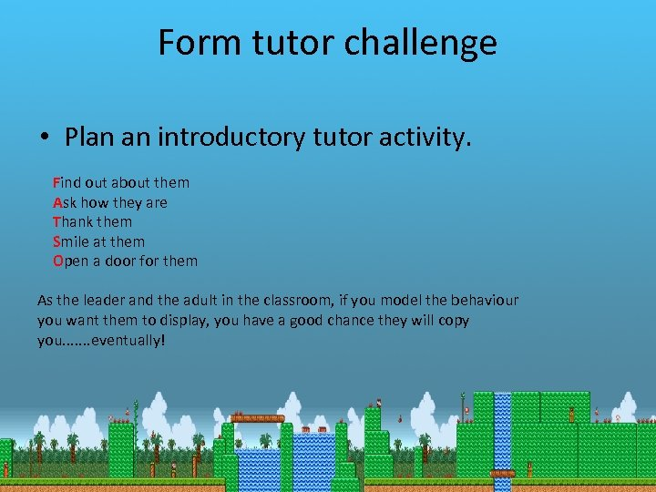 Form tutor challenge • Plan an introductory tutor activity. Find out about them Ask