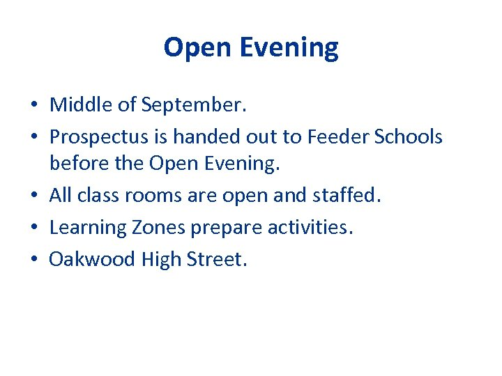Open Evening • Middle of September. • Prospectus is handed out to Feeder Schools