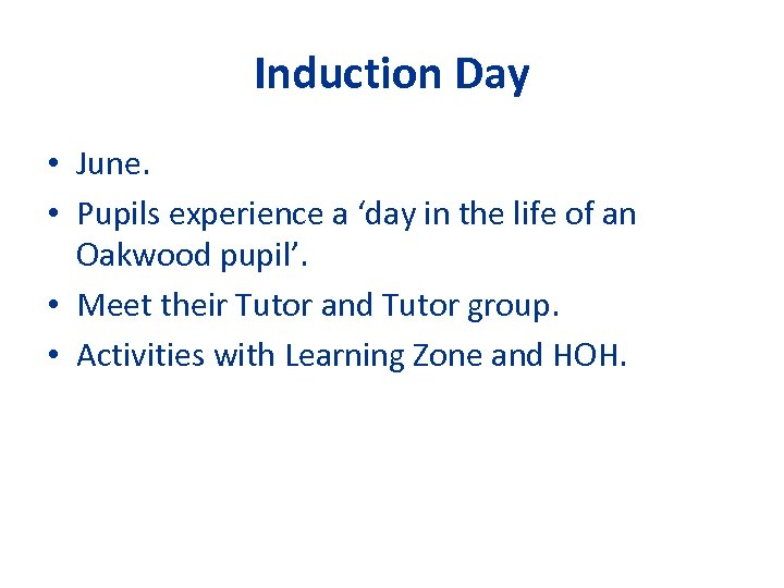 Induction Day • June. • Pupils experience a 'day in the life of an