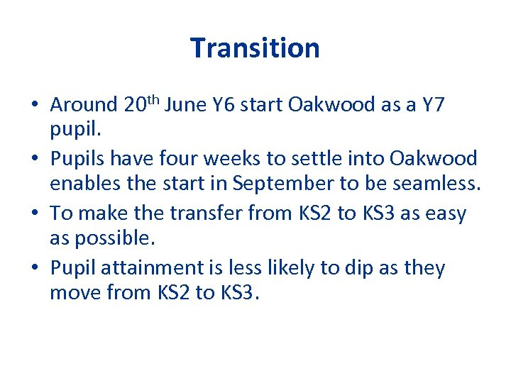 Transition • Around 20 th June Y 6 start Oakwood as a Y 7