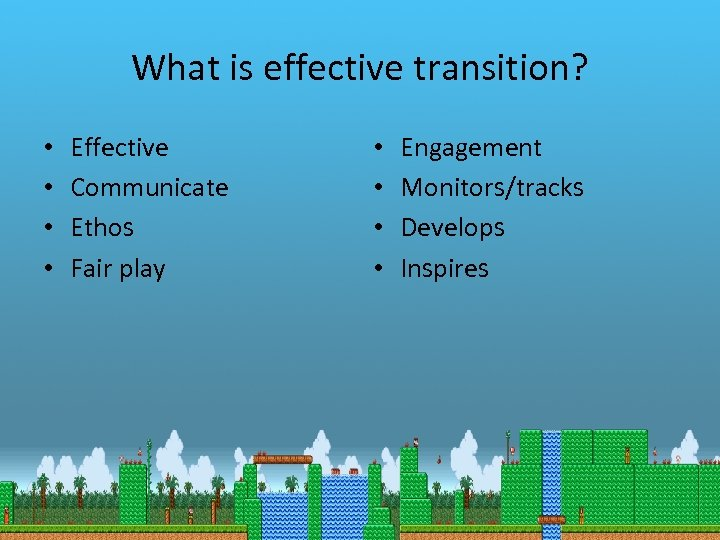 What is effective transition? • • Effective Communicate Ethos Fair play • • Engagement