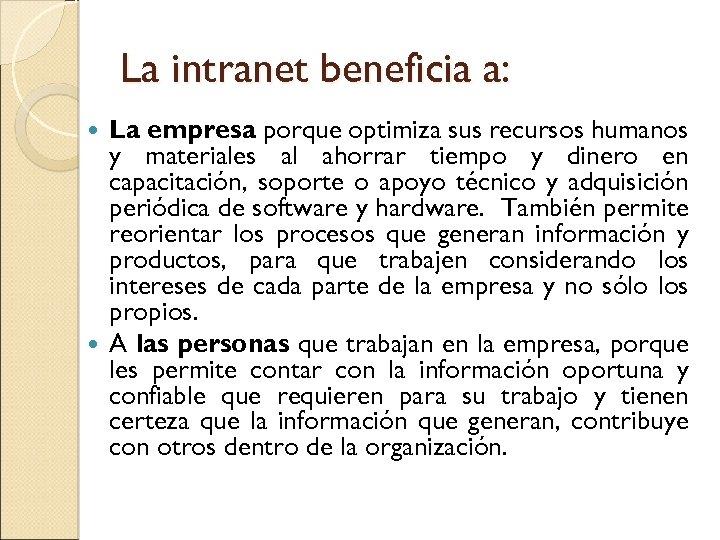 La intranet beneficia a: La empresa porque optimiza sus recursos humanos y materiales al