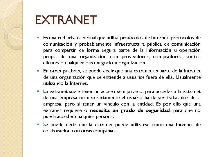 EXTRANET Es una red privada virtual que utiliza protocolos de Internet, protocolos de comunicación