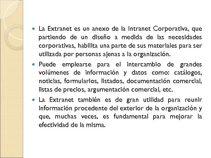 La Extranet es un anexo de la Intranet Corporativa, que partiendo de un diseño