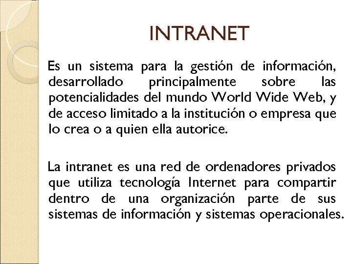 INTRANET Es un sistema para la gestión de información, desarrollado principalmente sobre las potencialidades