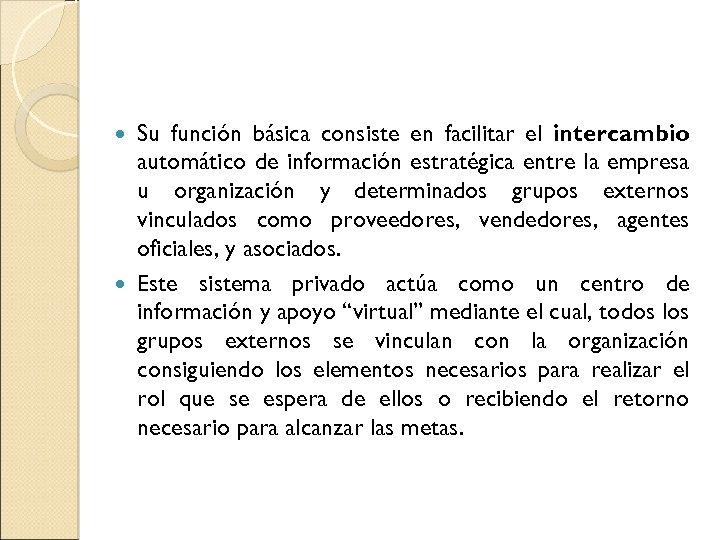 Su función básica consiste en facilitar el intercambio automático de información estratégica entre la
