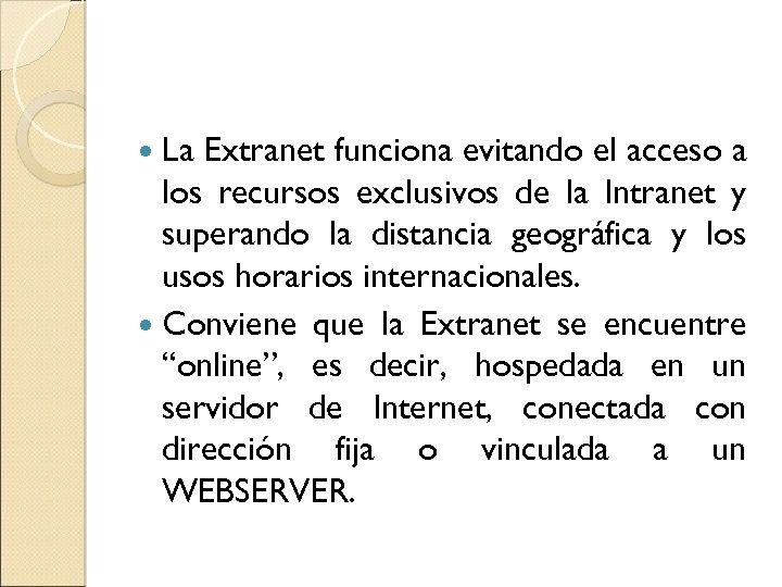 La Extranet funciona evitando el acceso a los recursos exclusivos de la Intranet