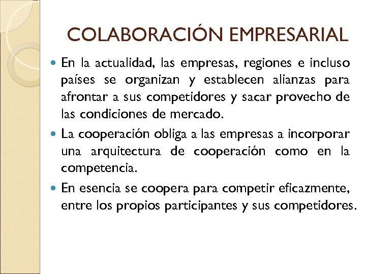 COLABORACIÓN EMPRESARIAL En la actualidad, las empresas, regiones e incluso países se organizan y