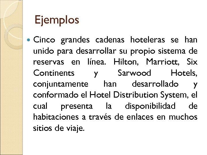 Ejemplos Cinco grandes cadenas hoteleras se han unido para desarrollar su propio sistema de