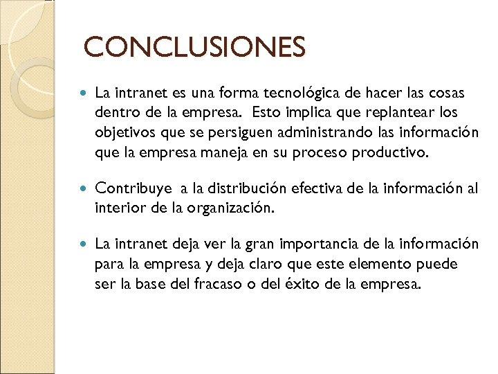 CONCLUSIONES La intranet es una forma tecnológica de hacer las cosas dentro de la