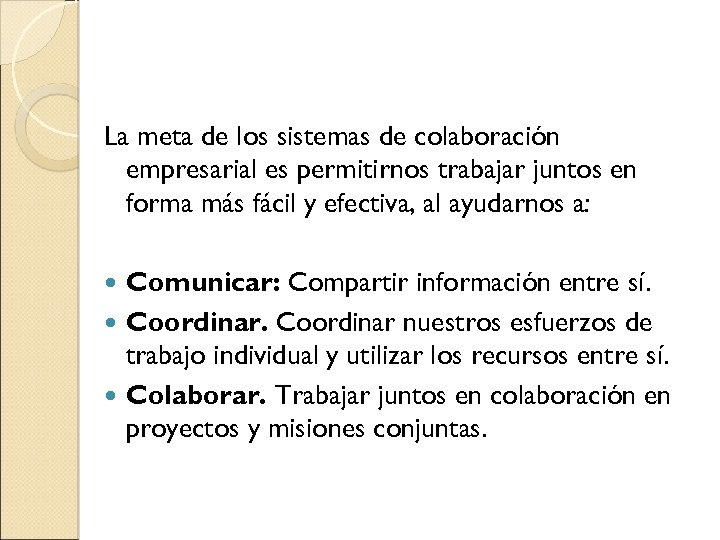 La meta de los sistemas de colaboración empresarial es permitirnos trabajar juntos en forma