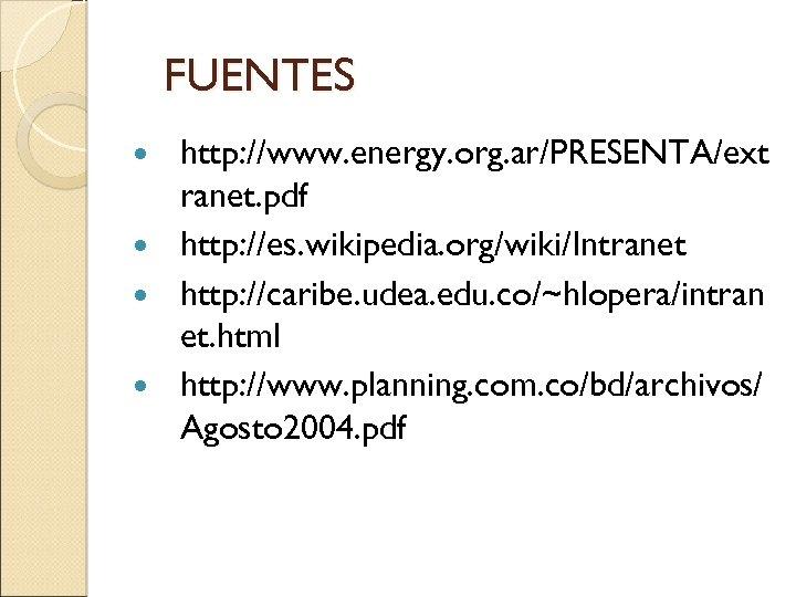 FUENTES http: //www. energy. org. ar/PRESENTA/ext ranet. pdf http: //es. wikipedia. org/wiki/Intranet http: //caribe.