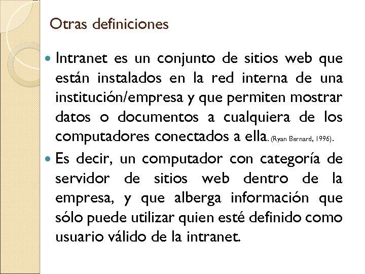 Otras definiciones Intranet es un conjunto de sitios web que están instalados en la