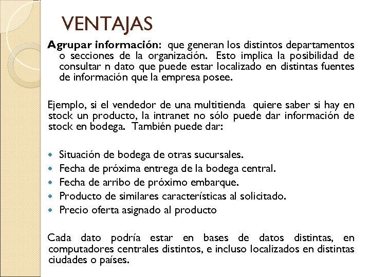 VENTAJAS Agrupar información: que generan los distintos departamentos o secciones de la organización. Esto