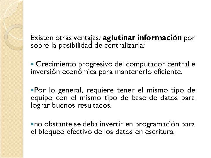 Existen otras ventajas: aglutinar información por sobre la posibilidad de centralizarla: Crecimiento progresivo del