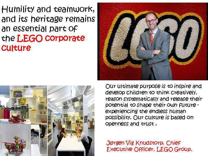 Humility and teamwork, and its heritage remains an essential part of the LEGO corporate