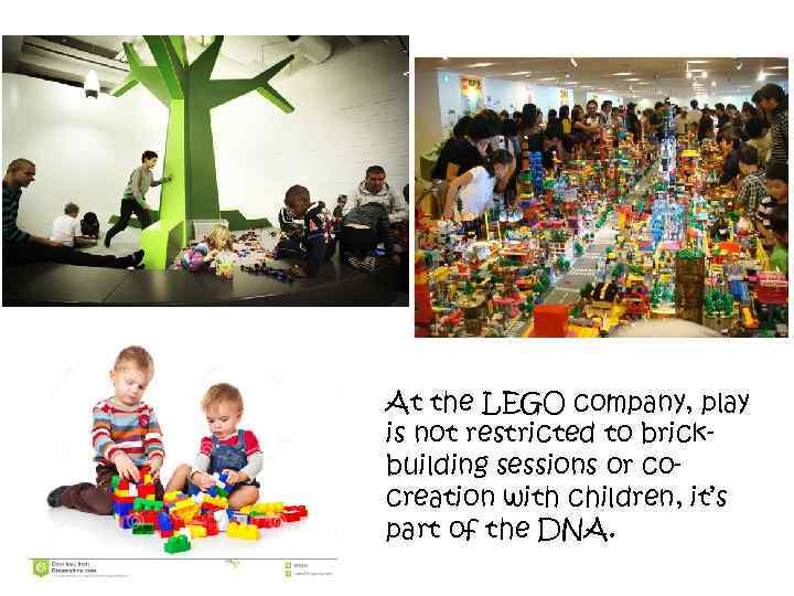 At the LEGO company, play is not restricted to brickbuilding sessions or cocreation with