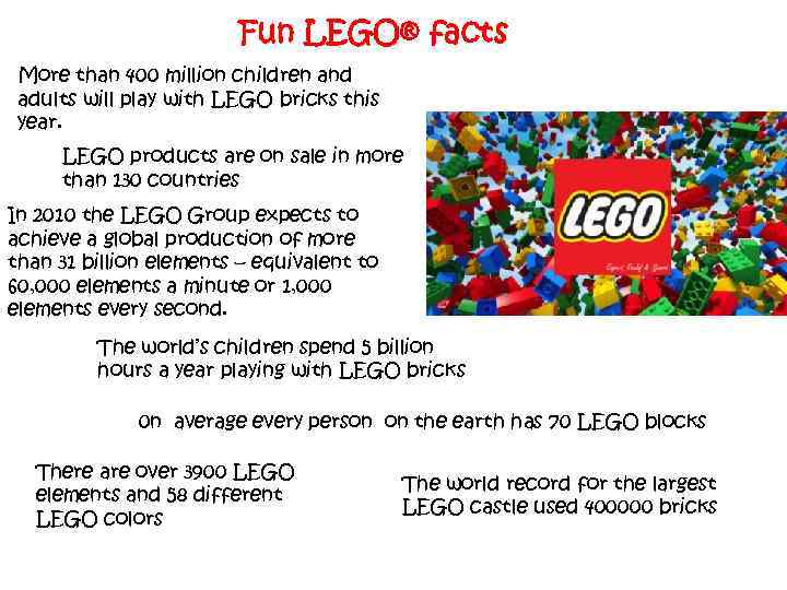 Fun LEGO® facts More than 400 million children and adults will play with LEGO