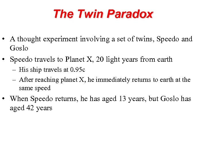 The Twin Paradox • A thought experiment involving a set of twins, Speedo and