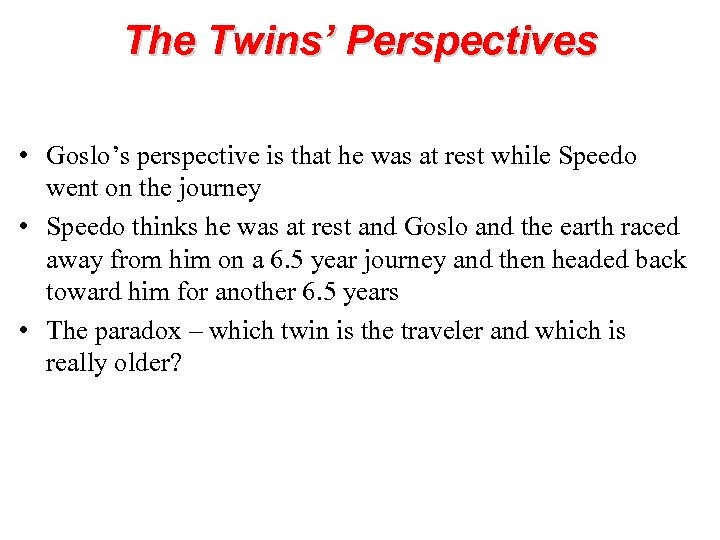The Twins' Perspectives • Goslo's perspective is that he was at rest while Speedo